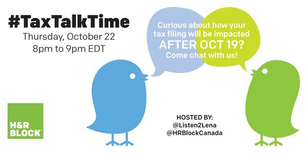 Let's talk taxes with @HRBlockCanada Oct 22 at 8pm EDT! #TaxTalkTime