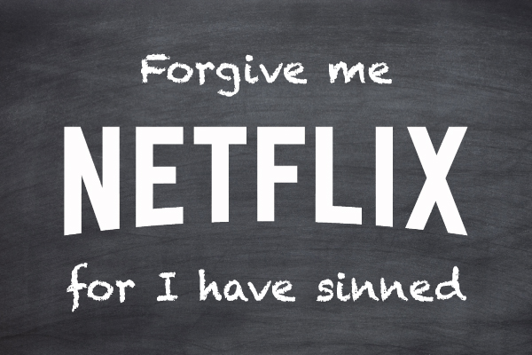 Forgive me Netflix, for I have sinned. #StreamTeam @Netflix_Ca